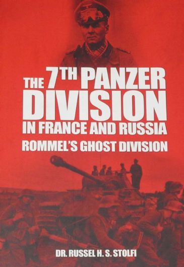 The 7th Panzer Division in France and Russia - Rommels Ghost Division, by Russel Stolfi